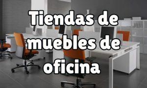 Las mejores tiendas de muebles de oficina de Madrid