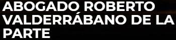 Abogado Roberto Valderrábano De La Parte