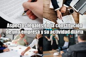 Aspectos legales en la constitución de una empresa y su actividad diaria