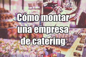 Cómo montar una empresa de catering