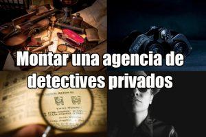 Cómo montar una agencia de detectives privados