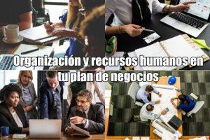 Organización y recursos humanos en tu plan de negocio