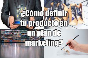 ¿Cómo definir tu producto en un plan de marketing?