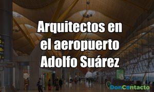 Arquitectos en Aeropuerto Adolfo Suárez