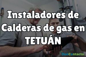 Instaladores de Calderas de gas en Tetuán