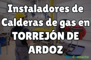 Instaladores de Calderas de gas en Torrejón de Ardoz