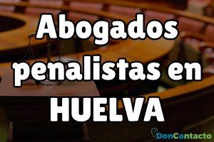 Abogados penalistas en Huelva