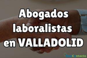 Abogados Laboralistas en Valladolid