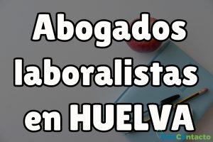 Abogados Laboralistas en Huelva