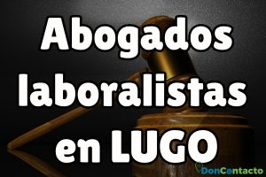 Abogados Laboralistas en Lugo