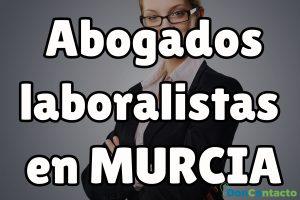 Abogados Laboralistas en Murcia