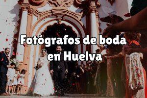 Fotografos de boda en Huelva