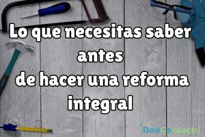 ¿Qué necesitas saber antes de una Reforma Integral?
