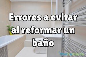 ¿Qué errores a evitar al reformar el baño?