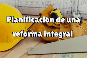 Planificación y asesoramiento para tu reforma integral, ¿qué necesitas?